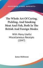 The Whole Art Of Curing, Pickling, And Smoking Meat And Fish, Both In The British And Foreign Modes: With Many Useful Miscellaneous Receipts (1847)