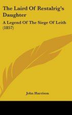 The Laird Of Restalrig's Daughter: A Legend Of The Siege Of Leith (1857)