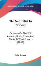 The Naturalist In Norway: Or Notes On The Wild Animals, Birds, Fishes, And Plants, Of That Country (1869)