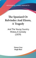 The Spaniard Or Relvindez And Elzora, A Tragedy: And The Young Country Widow, A Comedy (1839)