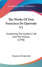 The Works Of Don Francisco De Quevedo V1: Containing The Author's Life And The Visions (1798)