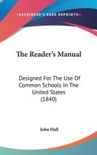 The Reader's Manual: Designed For The Use Of Common Schools In The United States (1840)