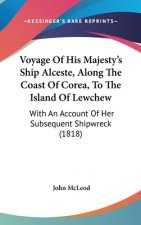 Voyage Of His Majesty's Ship Alceste, Along The Coast Of Corea, To The Island Of Lewchew: With An Account Of Her Subsequent Shipwreck (1818)