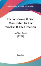 The Wisdom Of God Manifested In The Works Of The Creation: In Two Parts (1727)