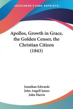 Apollos, Growth In Grace, The Golden Censer, The Christian Citizen (1843)