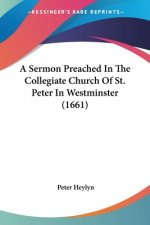 Sermon Preached In The Collegiate Church Of St. Peter In Westminster (1661)