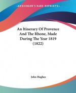 Itinerary Of Provence And The Rhone, Made During The Year 1819 (1822)
