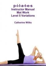 p-i-l-a-t-e-s Instructor Manual Mat Work Level 5 Variations