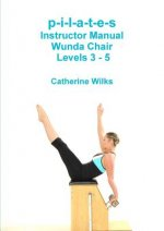 p-i-l-a-t-e-s Instructor Manual Wunda Chair Levels 3 - 5