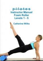 p-i-l-a-t-e-s Instructor Manual Foam Roller - Levels 1 - 5