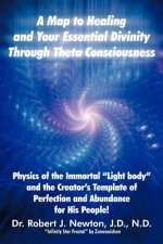 Map to Healing and Your Essential Divinity Through Theta Consciousness