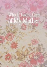 Who Is Taking Care of My Mother