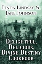 Delightful, Delicious, Divine Destiny Cookbook