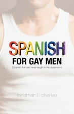 Spanish for Gay Men (Spanish That Was Never Taught in the Classroom!)