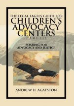 Legal Eagles Guide for Children's Advocacy Centers Part III