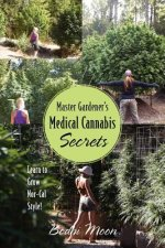 Master Gardener's Medical Cannabis Secrets