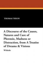 Discourse of the Causes, Natures and Cure of Phrensie, Madness or Distraction, from a Treatise of Dreams & Visions