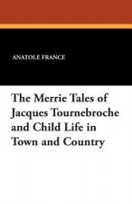 Merrie Tales of Jacques Tournebroche and Child Life in Town and Country