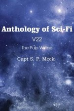 Anthology of Sci-Fi V22, the Pulp Writers - Capt S. P. Meek