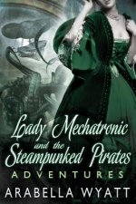 Lady Mechatronic and the Steampunked Pirates Adventures