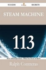 Steam Machine 113 Success Secrets - 113 Most Asked Questions on Steam Machine - What You Need to Know
