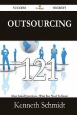 Outsourcing 121 Success Secrets - 121 Most Asked Questions on Outsourcing - What You Need to Know