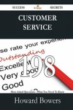 Customer Service 198 Success Secrets - 198 Most Asked Questions on Customer Service - What You Need to Know
