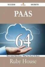 Paas 64 Success Secrets - 64 Most Asked Questions on Paas - What You Need to Know