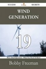 Wind Generation 19 Success Secrets - 19 Most Asked Questions on Wind Generation - What You Need to Know