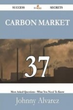 Carbon Market 37 Success Secrets - 37 Most Asked Questions on Carbon Market - What You Need to Know