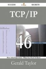 TCP/IP 46 Success Secrets - 46 Most Asked Questions on TCP/IP - What You Need to Know