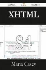 XHTML 84 Success Secrets - 84 Most Asked Questions on XHTML - What You Need to Know