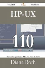 HP-UX 110 Success Secrets - 110 Most Asked Questions on HP-UX - What You Need to Know