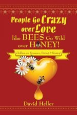People Go Crazy Over Love Like Bees Go Wild Over Honey!