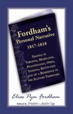 Fordham's Personal Narrative, 1817-1818travels in Virginia, Maryland, Pennsylvania, Ohio, Indiana, Kentucky; And of a Residence in the Illinois Territ