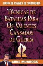 Tecnicas de Batalhas Para OS Valentes Cansados de Guerra/Battle Techniques for War Weary Saints