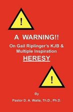 Warning!! on Gail Riplinger's Kjb & Multiple Inspiration Heresy