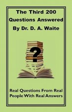 Third 200 Questions Answered by Dr. D. A. Waite