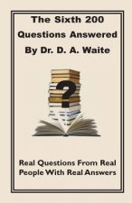 Sixth 200 Question Answered by Dr. D.A. Waite