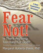 Fear Not! Is There Anything Too Hard for God?