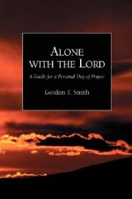 Alone with the Lord: A Guide to a Personal Day of Prayer