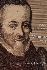 Works of That Judicious and Learned Divine Mr. Richard Hooker, Volume 1