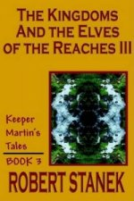 Kingdoms and the Elves of the Reaches III (Keeper Martin's Tales, Book 3)