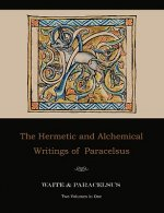 Hermetic and Alchemical Writings of Paracelsus--Two Volumes in One