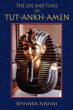 Life and Times of Tut-Ankh-Amen