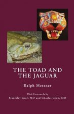Toad and the Jaguar a Field Report of Underground Research on a Visionary Medicine