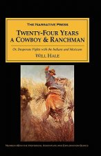 Twenty-Four Years a Cowboy and Ranchman in Southern Texas and Old Mexico