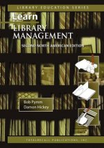 Learn Library Management A Practical Study Guide for New or Busy Managers in Libraries and Other Information Agencies Second North American Edition (c