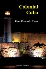 Colonial Cuba (Episodes from Four Hundred Years of Spanish Domination)