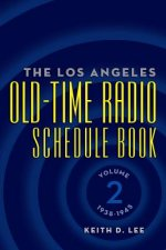 Los Angeles Old-Time Radio Schedule Book Volume 2, 1938-1945